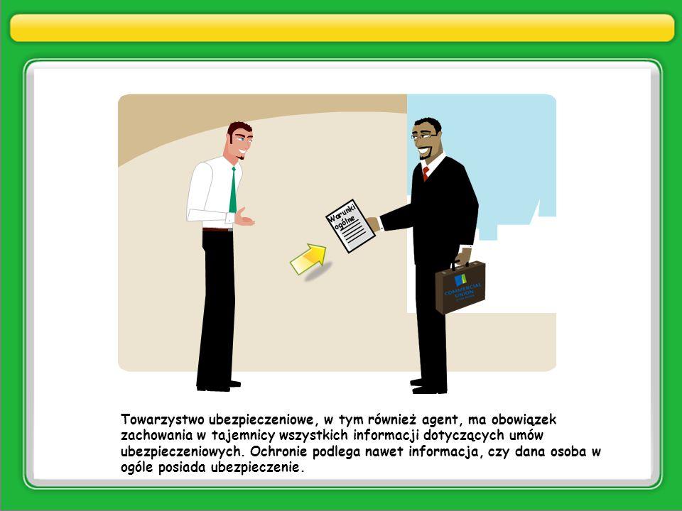 Towarzystwo ubezpieczeniowe, w tym również agent, ma obowiązek zachowania w tajemnicy wszystkich informacji dotyczących umów ubezpieczeniowych. Ochron