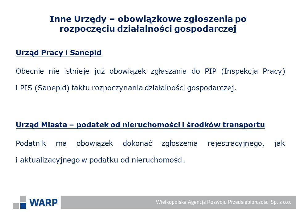 Urząd Pracy i Sanepid Obecnie nie istnieje już obowiązek zgłaszania do PIP (Inspekcja Pracy) i PIS (Sanepid) faktu rozpoczynania działalności gospodar