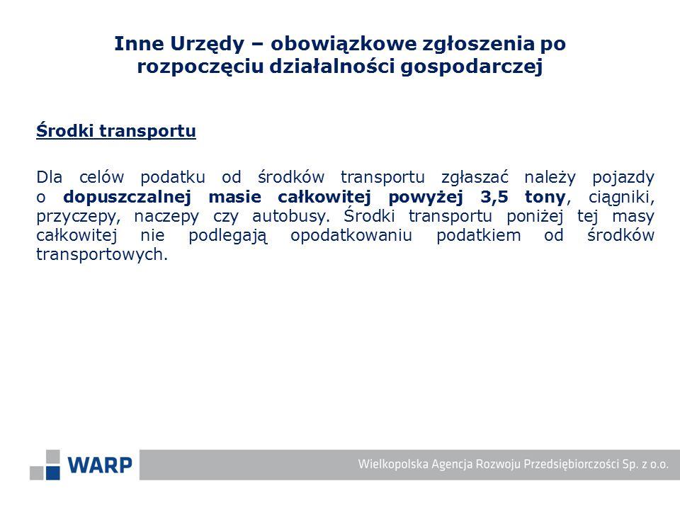Środki transportu Dla celów podatku od środków transportu zgłaszać należy pojazdy o dopuszczalnej masie całkowitej powyżej 3,5 tony, ciągniki, przycze