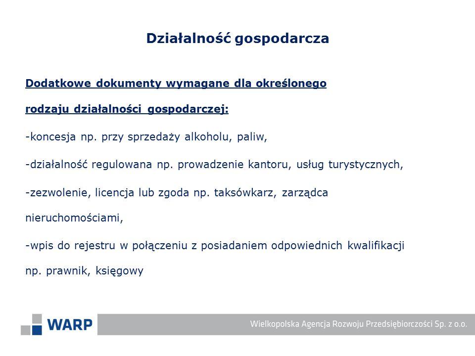Dodatkowe dokumenty wymagane dla określonego rodzaju działalności gospodarczej: -koncesja np. przy sprzedaży alkoholu, paliw, -działalność regulowana