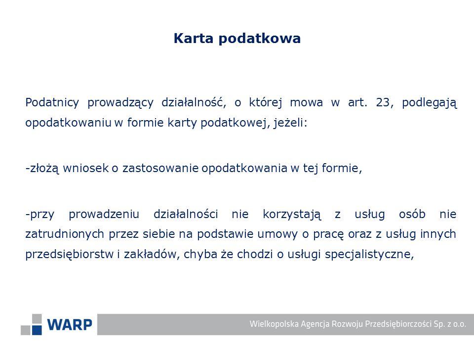 Podatnicy prowadzący działalność, o której mowa w art. 23, podlegają opodatkowaniu w formie karty podatkowej, jeżeli: -złożą wniosek o zastosowanie op