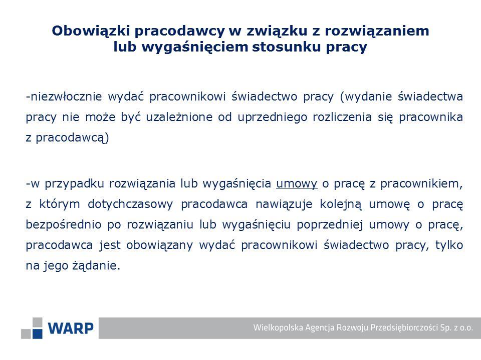 -niezwłocznie wydać pracownikowi świadectwo pracy (wydanie świadectwa pracy nie może być uzależnione od uprzedniego rozliczenia się pracownika z praco