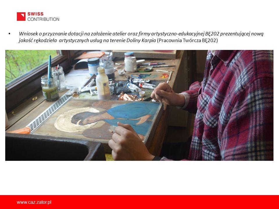 www.caz.zator.pl Wniosek o przyznanie dotacji na założenie atelier oraz firmy artystyczno-edukacyjnej BĘ202 prezentującej nową jakość rękodzieła artys