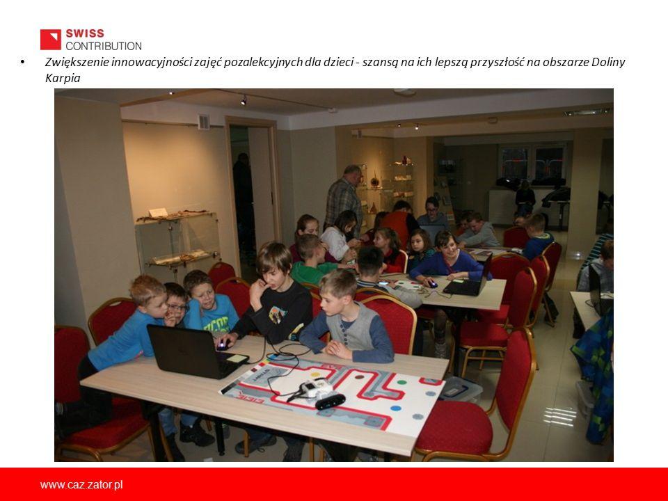 www.caz.zator.pl Zwiększenie innowacyjności zajęć pozalekcyjnych dla dzieci - szansą na ich lepszą przyszłość na obszarze Doliny Karpia