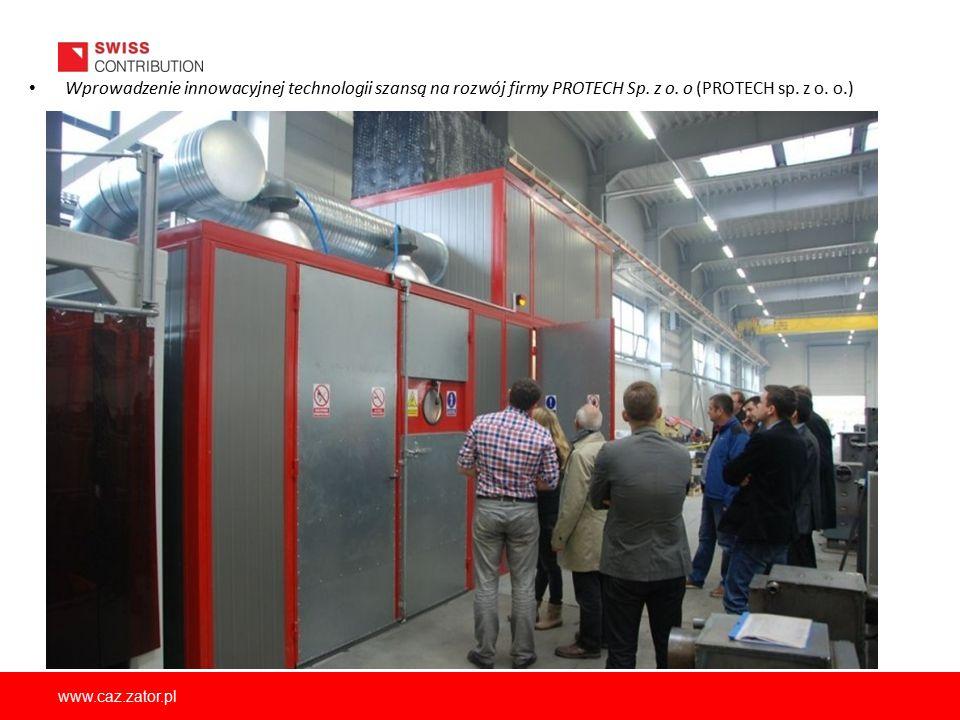 www.caz.zator.pl Wprowadzenie innowacyjnej technologii szansą na rozwój firmy PROTECH Sp. z o. o (PROTECH sp. z o. o.)
