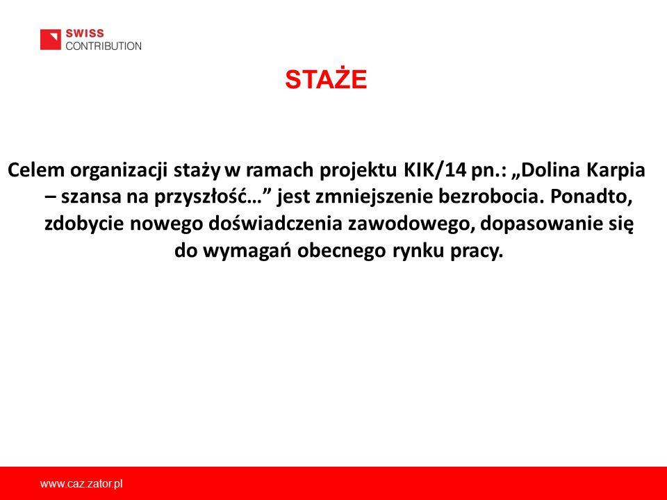 """www.caz.zator.pl STAŻE Celem organizacji staży w ramach projektu KIK/14 pn.: """"Dolina Karpia – szansa na przyszłość…"""" jest zmniejszenie bezrobocia. Pon"""