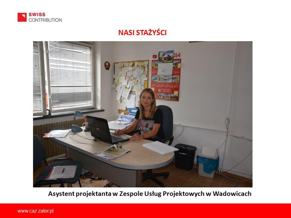 www.caz.zator.pl NASI STAŻYŚCI Asystent projektanta w Zespole Usług Projektowych w Wadowicach