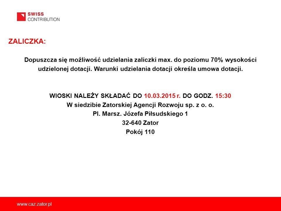 www.caz.zator.pl ZALICZKA: Dopuszcza się możliwość udzielania zaliczki max. do poziomu 70% wysokości udzielonej dotacji. Warunki udzielania dotacji ok