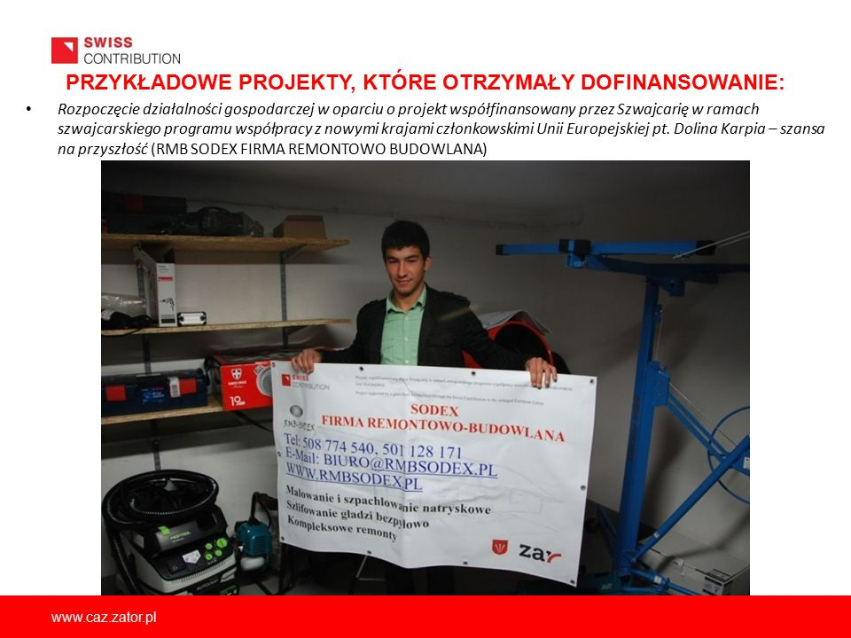 www.caz.zator.pl PRZYKŁADOWE PROJEKTY, KTÓRE OTRZYMAŁY DOFINANSOWANIE: Rozpoczęcie działalności gospodarczej w oparciu o projekt współfinansowany prze