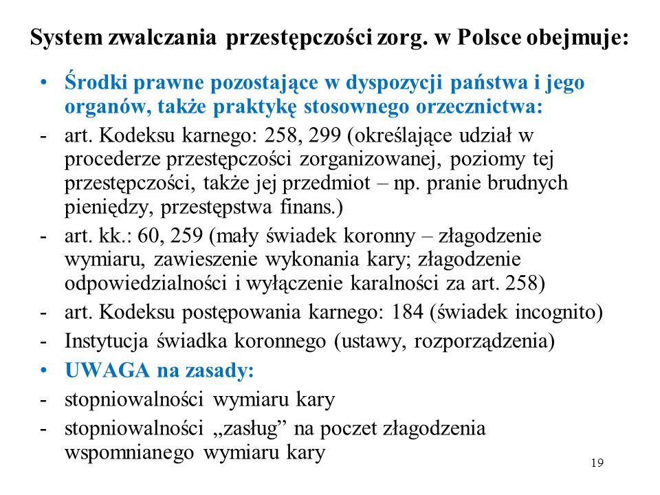 System zwalczania przestępczości zorg. w Polsce obejmuje: Środki prawne pozostające w dyspozycji państwa i jego organów, także praktykę stosownego orz