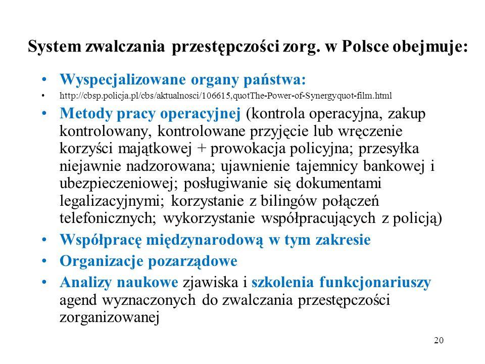System zwalczania przestępczości zorg. w Polsce obejmuje: Wyspecjalizowane organy państwa: http://cbsp.policja.pl/cbs/aktualnosci/106615,quotThe-Power