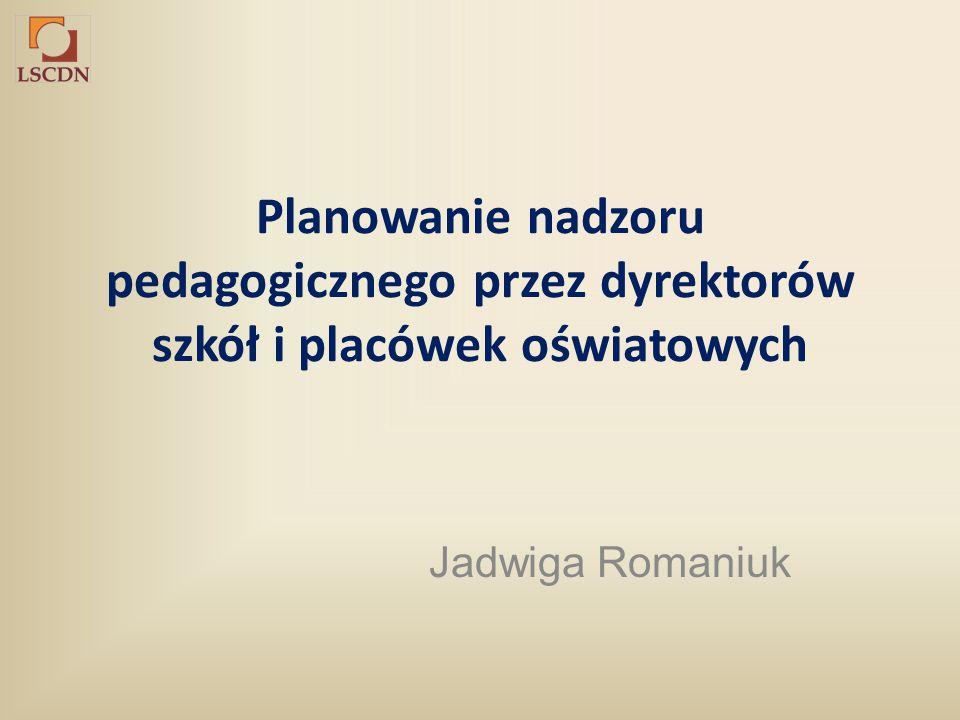 Planowanie nadzoru pedagogicznego przez dyrektorów szkół i placówek oświatowych Jadwiga Romaniuk