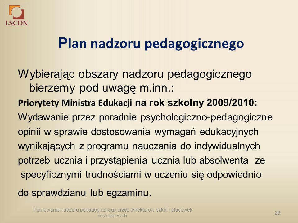 26 P lan nadzoru pedagogicznego Wybierając obszary nadzoru pedagogicznego bierzemy pod uwagę m.inn.: Priorytety Ministra Edukacji na rok szkolny 2009/