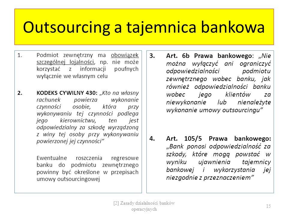 Outsourcing a tajemnica bankowa 1.Podmiot zewnętrzny ma obowiązek szczególnej lojalności, np. nie może korzystać z informacji poufnych wyłącznie we wł