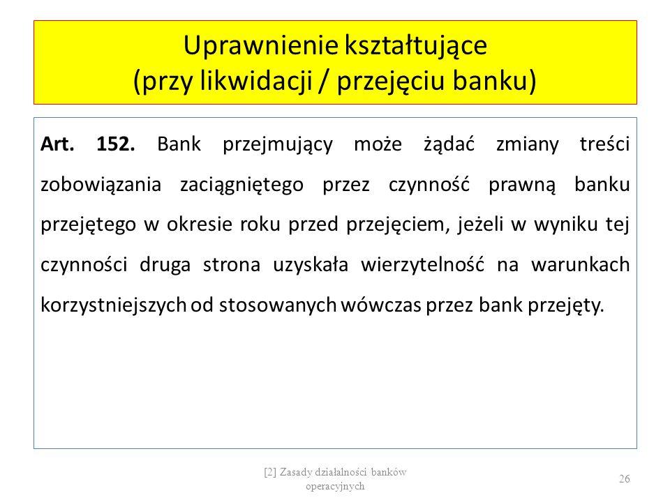 Uprawnienie kształtujące (przy likwidacji / przejęciu banku) Art. 152. Bank przejmujący może żądać zmiany treści zobowiązania zaciągniętego przez czyn