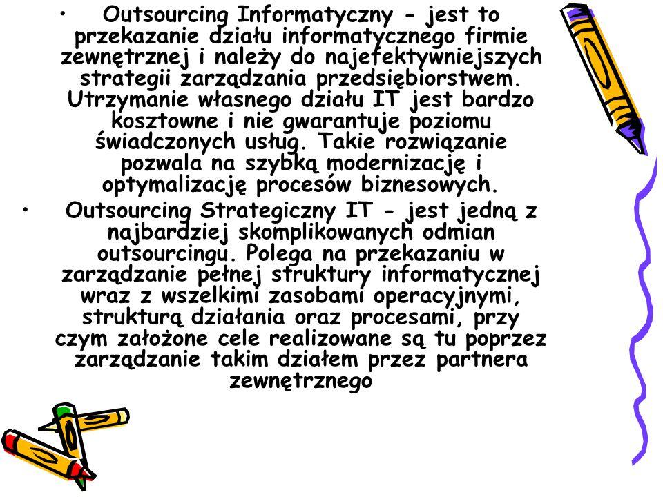 Outsourcing Informatyczny - jest to przekazanie działu informatycznego firmie zewnętrznej i należy do najefektywniejszych strategii zarządzania przedsiębiorstwem.