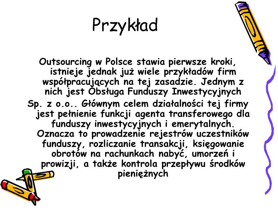 Przykład Outsourcing w Polsce stawia pierwsze kroki, istnieje jednak już wiele przykładów firm współpracujących na tej zasadzie.