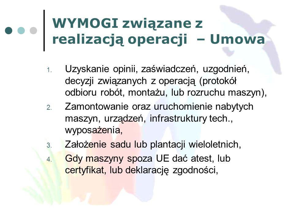 WYMOGI związane z realizacją operacji – Umowa 1. Uzyskanie opinii, zaświadczeń, uzgodnień, decyzji związanych z operacją (protokół odbioru robót, mont