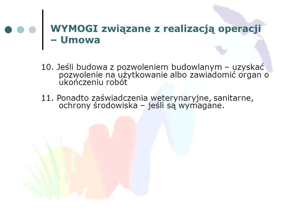 WYMOGI związane z realizacją operacji – Umowa 10. Jeśli budowa z pozwoleniem budowlanym – uzyskać pozwolenie na użytkowanie albo zawiadomić organ o uk