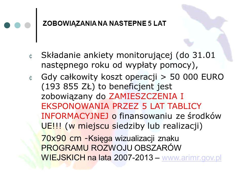 ¢ Składanie ankiety monitorującej (do 31.01 następnego roku od wypłaty pomocy), ¢ Gdy całkowity koszt operacji > 50 000 EURO (193 855 ZŁ) to beneficje