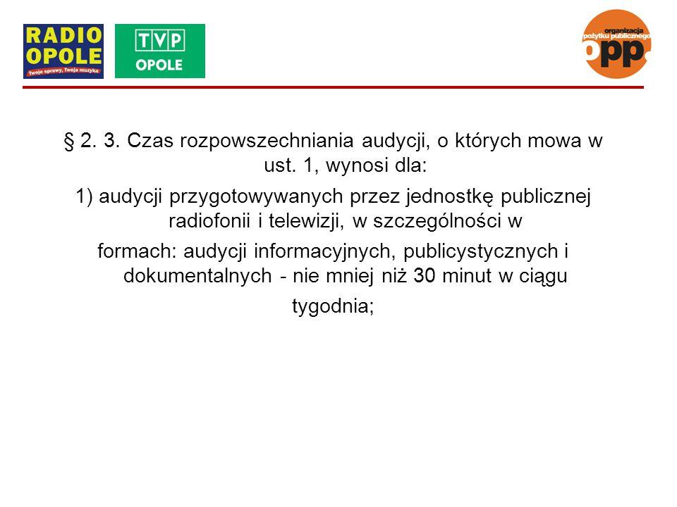 § 2. 3. Czas rozpowszechniania audycji, o których mowa w ust. 1, wynosi dla: 1) audycji przygotowywanych przez jednostkę publicznej radiofonii i telew