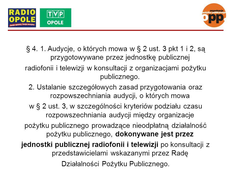 § 4. 1. Audycje, o których mowa w § 2 ust. 3 pkt 1 i 2, są przygotowywane przez jednostkę publicznej radiofonii i telewizji w konsultacji z organizacj