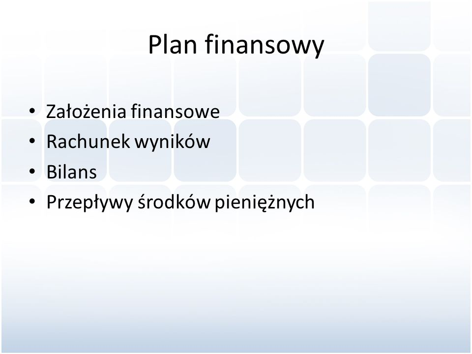 Plan finansowy Założenia finansowe Rachunek wyników Bilans Przepływy środków pieniężnych