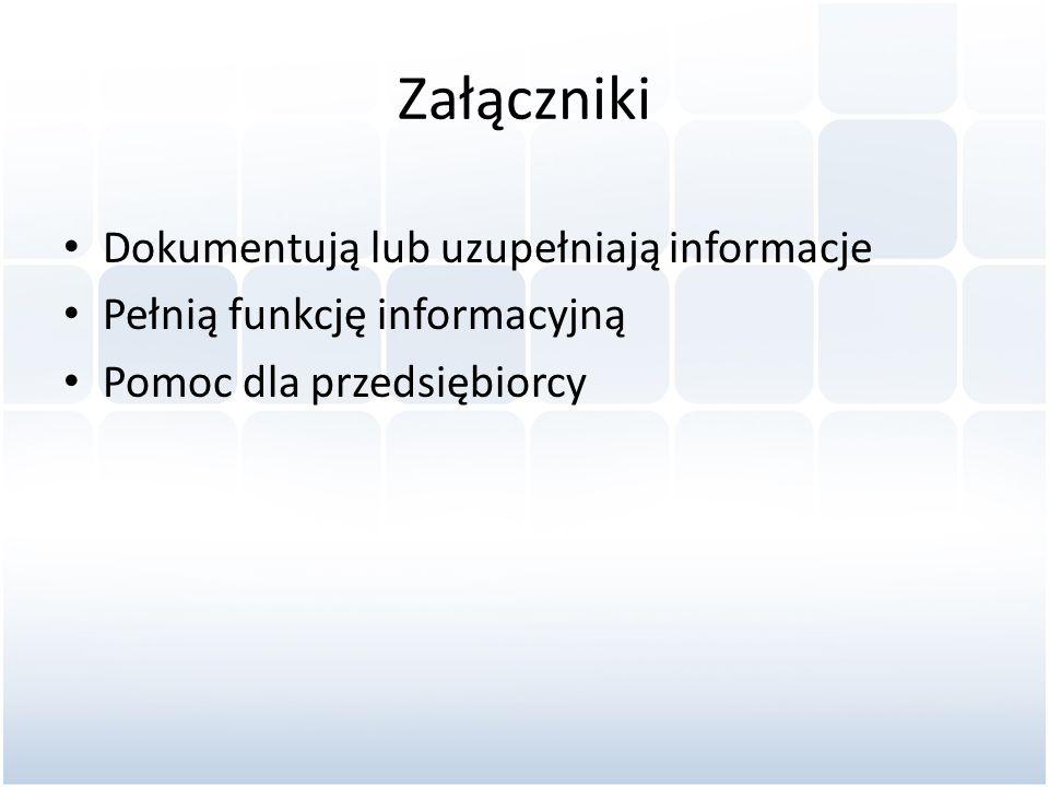 Załączniki Dokumentują lub uzupełniają informacje Pełnią funkcję informacyjną Pomoc dla przedsiębiorcy
