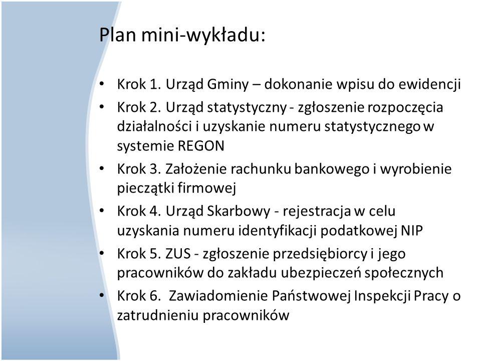 Plan mini-wykładu: Krok 1. Urząd Gminy – dokonanie wpisu do ewidencji Krok 2. Urząd statystyczny - zgłoszenie rozpoczęcia działalności i uzyskanie num