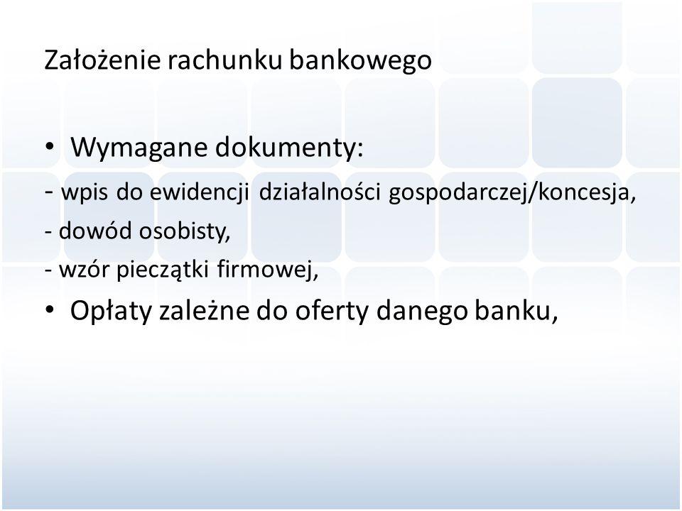 Założenie rachunku bankowego Wymagane dokumenty: - wpis do ewidencji działalności gospodarczej/koncesja, - dowód osobisty, - wzór pieczątki firmowej,