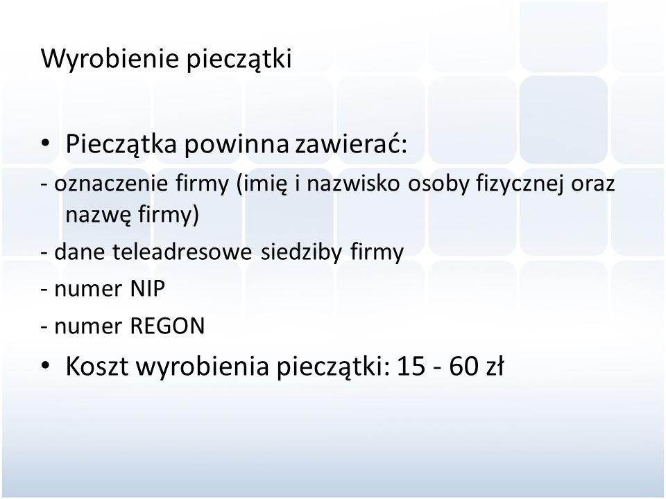 Wyrobienie pieczątki Pieczątka powinna zawierać: - oznaczenie firmy (imię i nazwisko osoby fizycznej oraz nazwę firmy) - dane teleadresowe siedziby fi