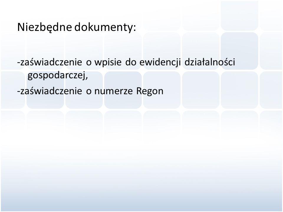 Niezbędne dokumenty: -zaświadczenie o wpisie do ewidencji działalności gospodarczej, -zaświadczenie o numerze Regon