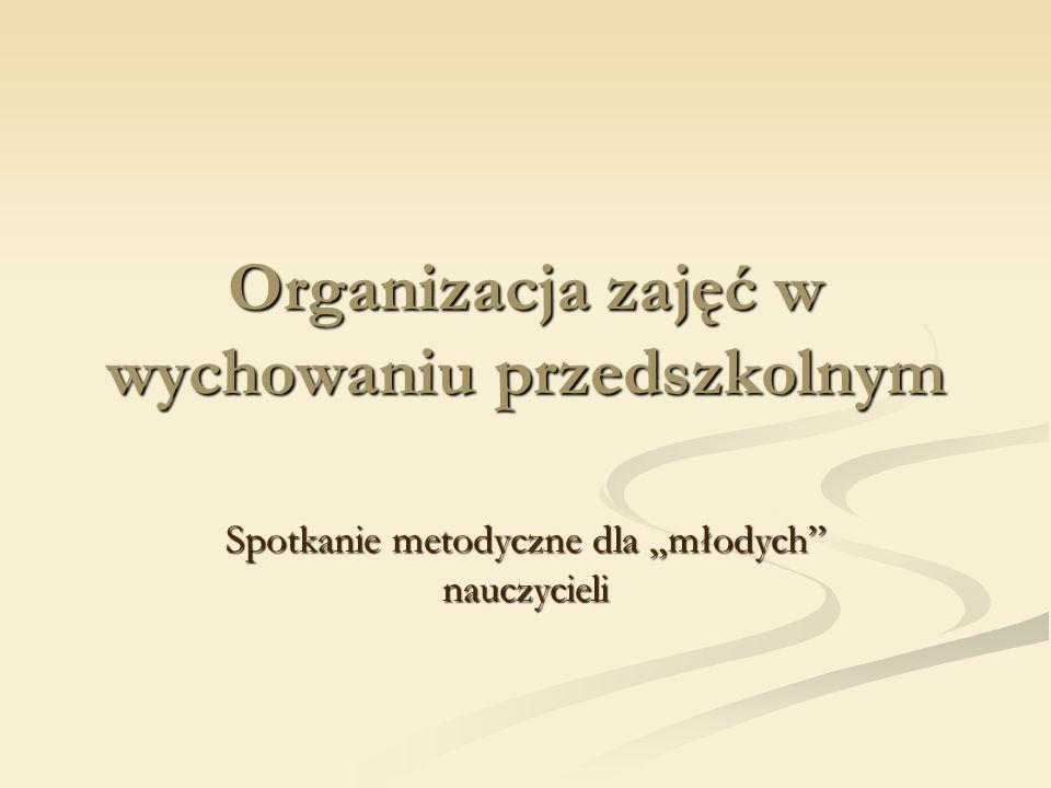 """Organizacja zajęć w wychowaniu przedszkolnym Spotkanie metodyczne dla """"młodych nauczycieli"""