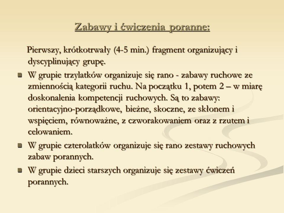 Zabawy i ćwiczenia poranne: Pierwszy, krótkotrwały (4-5 min.) fragment organizujący i dyscyplinujący grupę.
