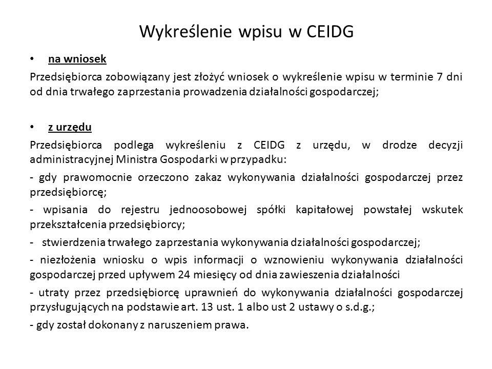 Wykreślenie wpisu w CEIDG na wniosek Przedsiębiorca zobowiązany jest złożyć wniosek o wykreślenie wpisu w terminie 7 dni od dnia trwałego zaprzestania