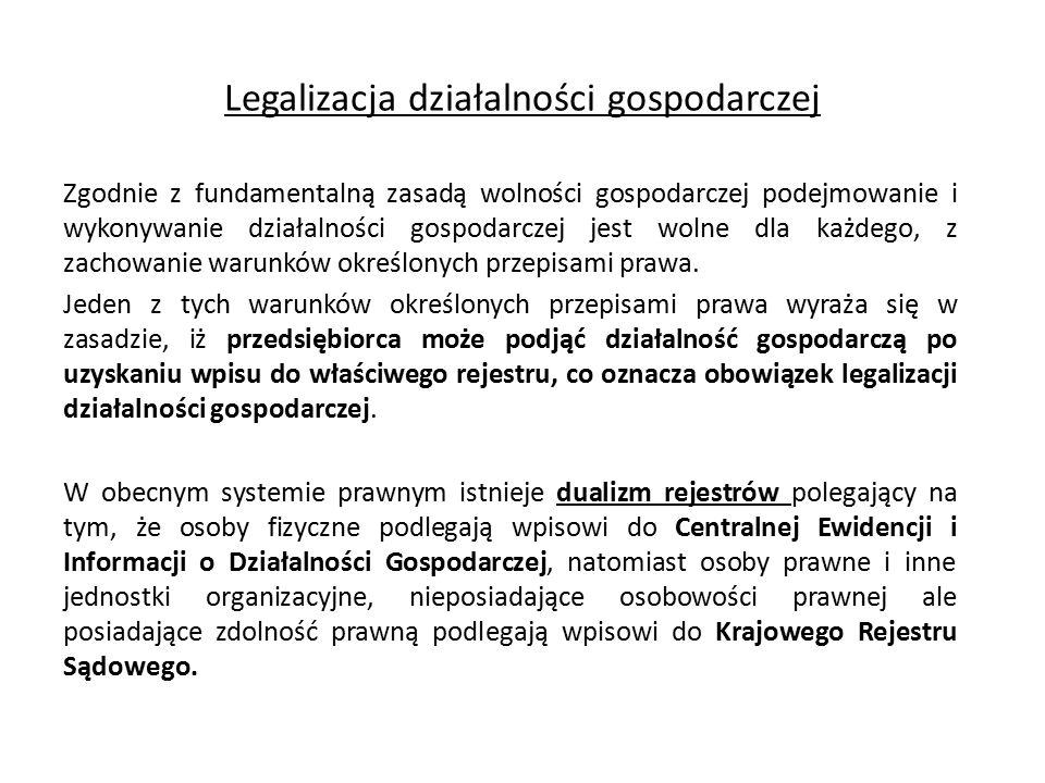 Legalizacja działalności gospodarczej Zgodnie z fundamentalną zasadą wolności gospodarczej podejmowanie i wykonywanie działalności gospodarczej jest w