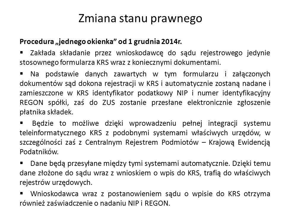 """Zmiana stanu prawnego Procedura """"jednego okienka"""" od 1 grudnia 2014r.  Zakłada składanie przez wnioskodawcę do sądu rejestrowego jedynie stosownego f"""