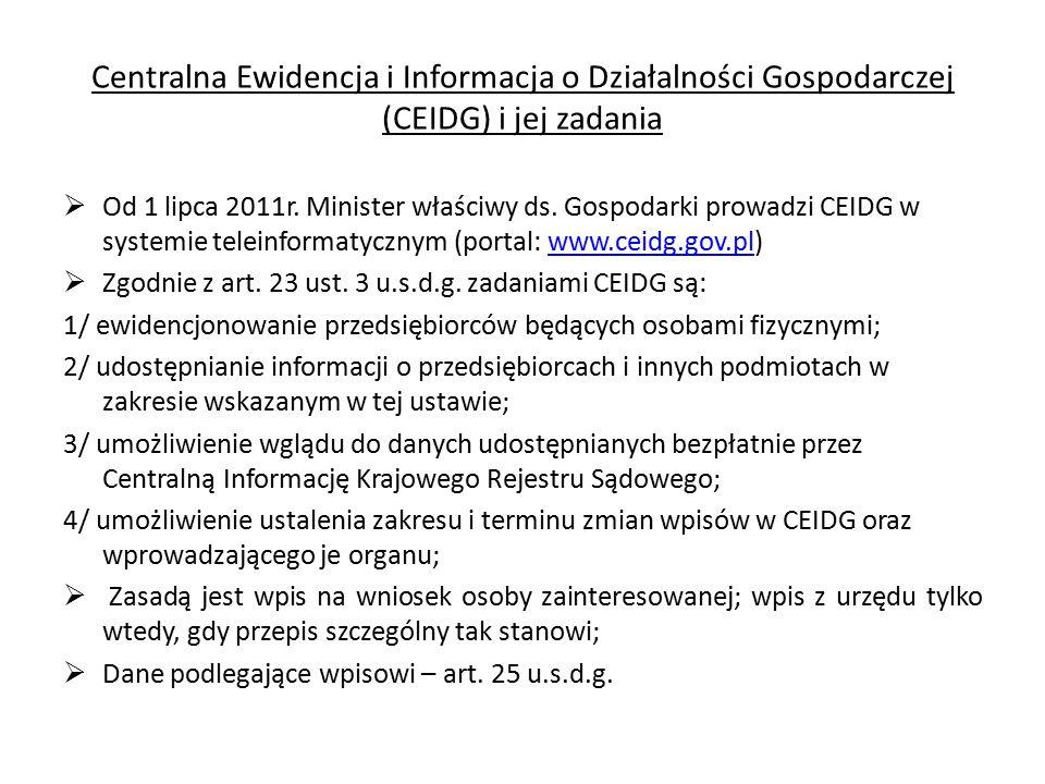 Centralna Ewidencja i Informacja o Działalności Gospodarczej (CEIDG) i jej zadania  Od 1 lipca 2011r. Minister właściwy ds. Gospodarki prowadzi CEIDG