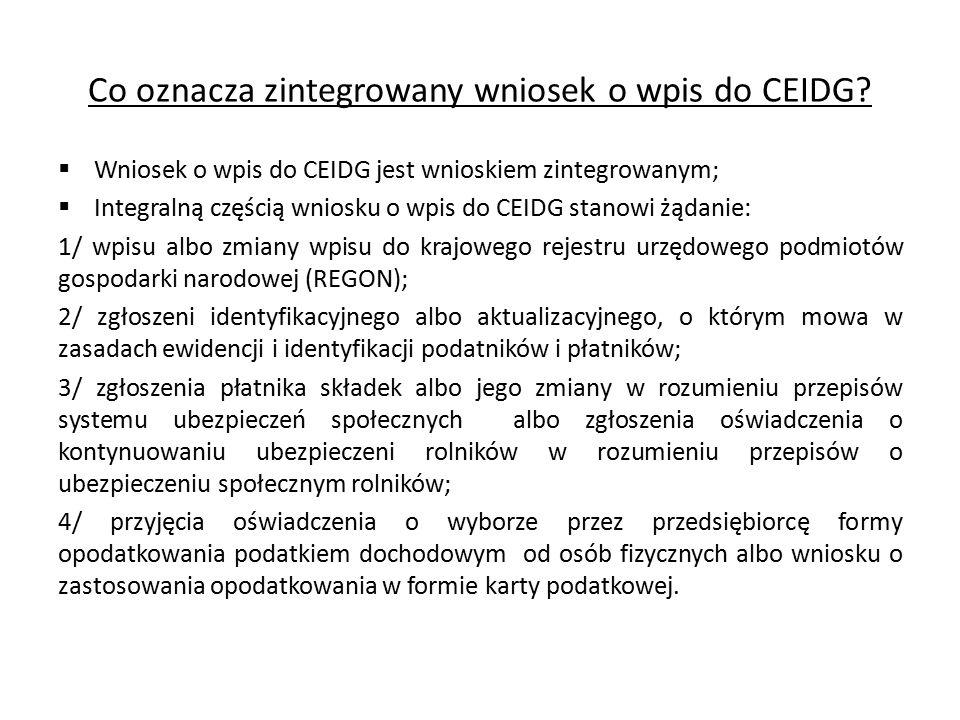 Co oznacza zintegrowany wniosek o wpis do CEIDG?  Wniosek o wpis do CEIDG jest wnioskiem zintegrowanym;  Integralną częścią wniosku o wpis do CEIDG