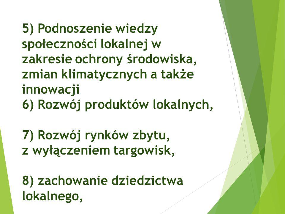 5) Podnoszenie wiedzy społeczności lokalnej w zakresie ochrony środowiska, zmian klimatycznych a także innowacji 6) Rozwój produktów lokalnych, 7) Roz