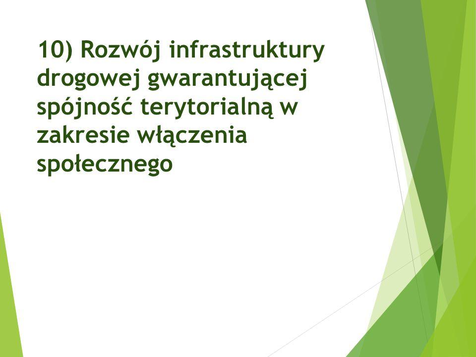 10) Rozwój infrastruktury drogowej gwarantującej spójność terytorialną w zakresie włączenia społecznego