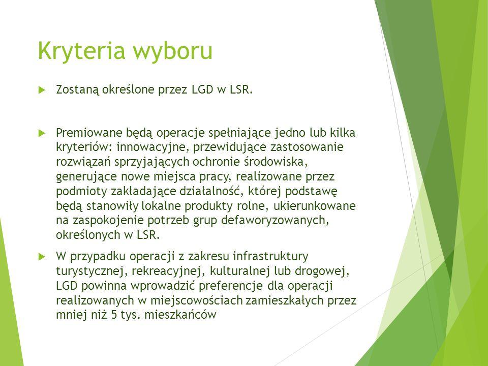 Kryteria wyboru  Zostaną określone przez LGD w LSR.  Premiowane będą operacje spełniające jedno lub kilka kryteriów: innowacyjne, przewidujące zasto