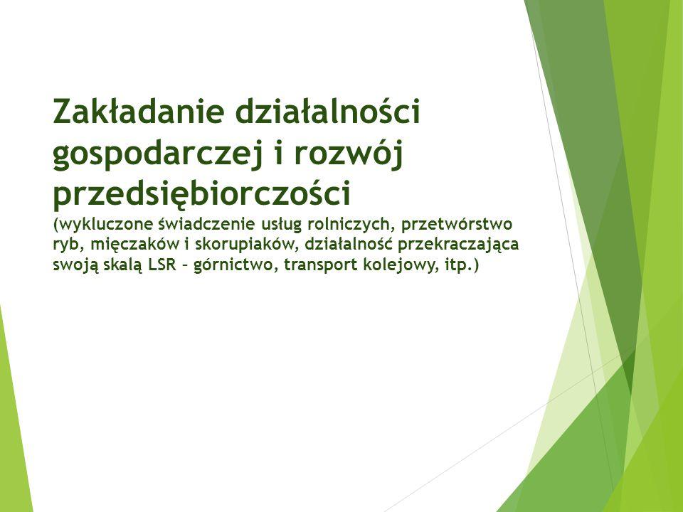 Zakładanie działalności gospodarczej i rozwój przedsiębiorczości (wykluczone świadczenie usług rolniczych, przetwórstwo ryb, mięczaków i skorupiaków,