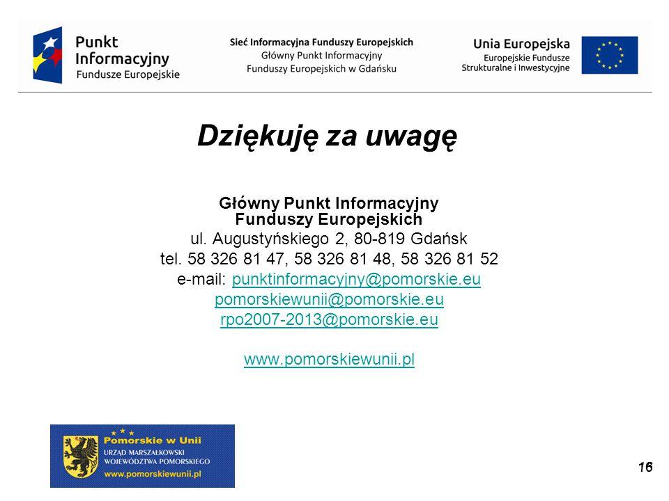 16 Dziękuję za uwagę Główny Punkt Informacyjny Funduszy Europejskich ul. Augustyńskiego 2, 80-819 Gdańsk tel. 58 326 81 47, 58 326 81 48, 58 326 81 52