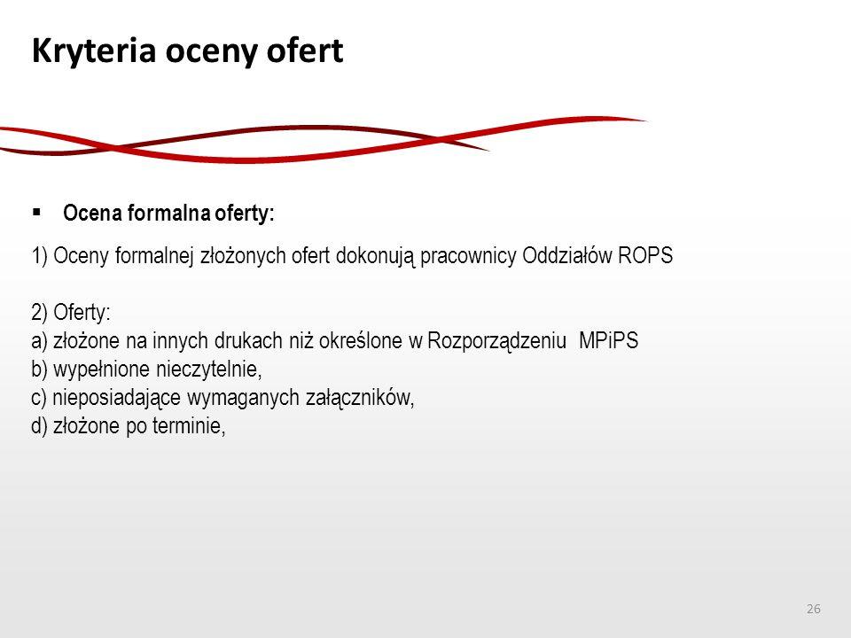 Kryteria oceny ofert  Ocena formalna oferty: 1) Oceny formalnej złożonych ofert dokonują pracownicy Oddziałów ROPS 2) Oferty: a) złożone na innych dr