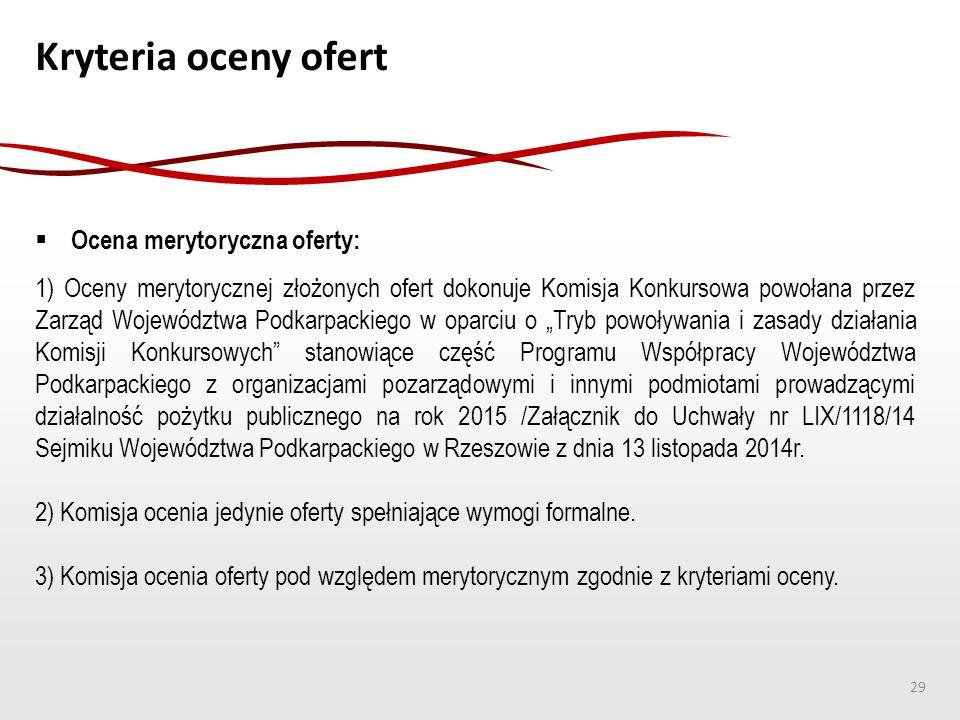 Kryteria oceny ofert  Ocena merytoryczna oferty: 1) Oceny merytorycznej złożonych ofert dokonuje Komisja Konkursowa powołana przez Zarząd Województwa