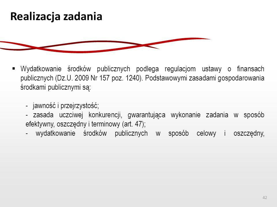 Realizacja zadania  Wydatkowanie środków publicznych podlega regulacjom ustawy o finansach publicznych (Dz.U. 2009 Nr 157 poz. 1240). Podstawowymi za