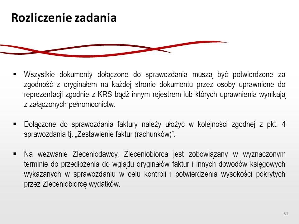 Rozliczenie zadania  Wszystkie dokumenty dołączone do sprawozdania muszą być potwierdzone za zgodność z oryginałem na każdej stronie dokumentu przez