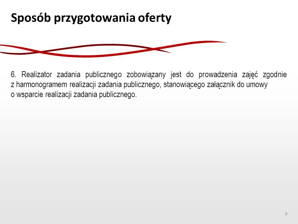 Sposób przygotowania oferty 6. Realizator zadania publicznego zobowiązany jest do prowadzenia zajęć zgodnie z harmonogramem realizacji zadania publicz