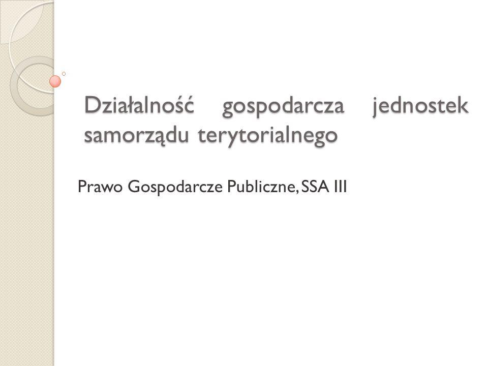 Działalność gospodarcza jednostek samorządu terytorialnego Prawo Gospodarcze Publiczne, SSA III